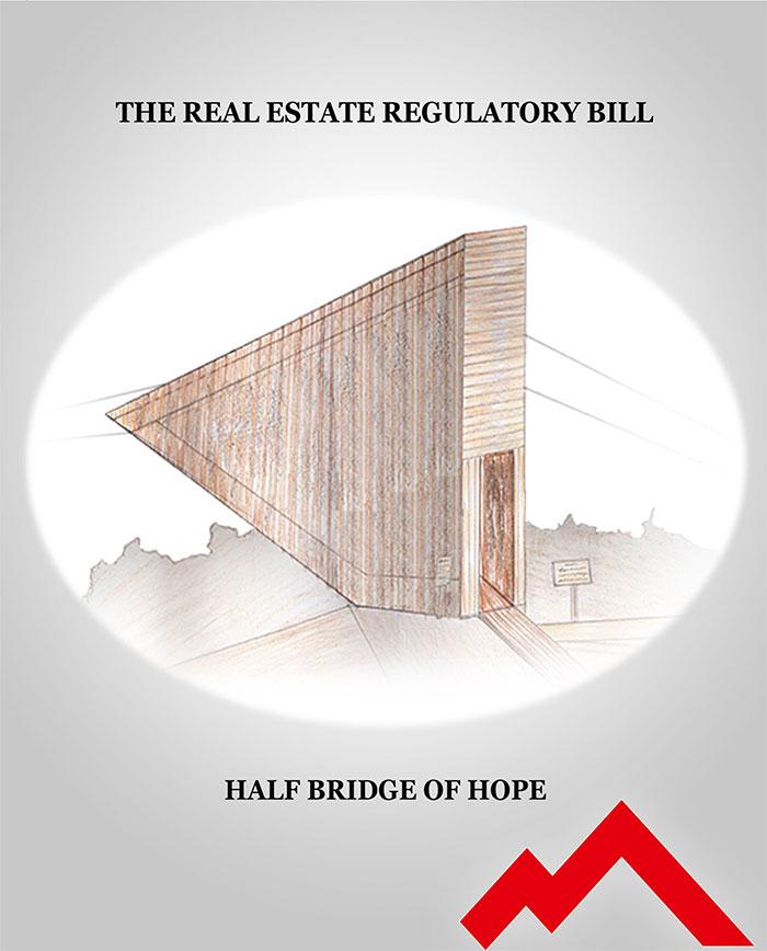 THE REAL ESTATE REGULATORY BILL HALF BRIDGE OF HOPE